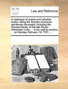 A catalogue of scarce and valuable books by See Notes Multiple Contributors (9781170248218) - PaperBack - Reference Law