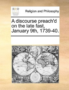 A discourse preach'd on the late fast, January 9th, 1739-40. by See Notes Multiple Contributors (9781170248577) - PaperBack - Religion & Spirituality
