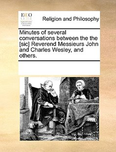 Minutes of several conversations between the the [sic] Reverend Messieurs John and Charles Wesley, and others. by See Notes Multiple Contributors (9781170249208) - PaperBack - Religion & Spirituality