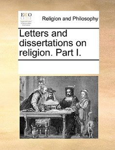 Letters and dissertations on religion. Part I. by See Notes Multiple Contributors (9781170249314) - PaperBack - Religion & Spirituality