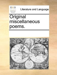 Original miscellaneous poems. by See Notes Multiple Contributors (9781170249727) - PaperBack - Reference
