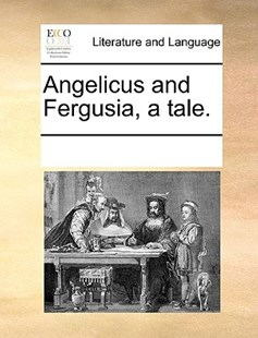 Angelicus and Fergusia, a tale. by See Notes Multiple Contributors (9781170249826) - PaperBack - Reference