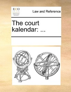 The court kalendar by See Notes Multiple Contributors (9781170249987) - PaperBack - Reference Law