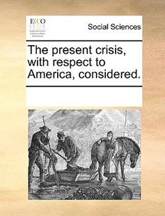 The present crisis, with respect to America, considered. by See Notes Multiple Contributors (9781170251300) - PaperBack - Social Sciences Sociology