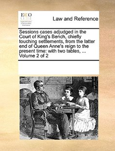 Sessions cases adjudged in the Court of King's Bench, chiefly touching settlements, from the latter end of Queen Anne's reign to the present time by See Notes Multiple Contributors (9781170252123) - PaperBack - Reference Law