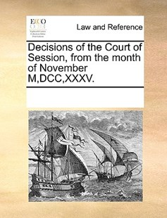 Decisions of the Court of Session, from the month of November M,DCC,XXXV. by See Notes Multiple Contributors (9781170252338) - PaperBack - Reference Law