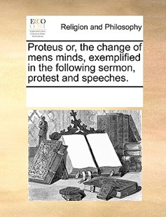 Proteus or, the change of mens minds, exemplified in the following sermon, protest and speeches. by See Notes Multiple Contributors (9781170252420) - PaperBack - Religion & Spirituality