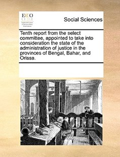 Tenth report from the select committee, appointed to take into consideration the state of the administration of justice in the provinces of Bengal, Bahar, and Orissa. by See Notes Multiple Contributors (9781170252512) - PaperBack - Social Sciences Sociology