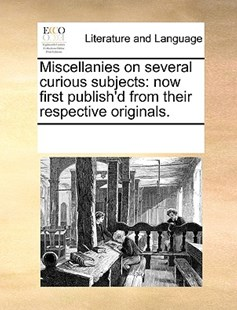 Miscellanies on several curious subjects by See Notes Multiple Contributors (9781170252741) - PaperBack - Reference