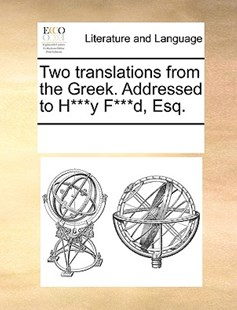 Two translations from the Greek. Addressed to H***y F***d, Esq. by See Notes Multiple Contributors (9781170253182) - PaperBack - Reference