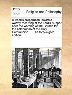 A week's preparation toward a worthy receiving of the Lord's Supper after the warning of the Church for the celebration of the Holy Communion. ... The forty-eighth edition. by See Notes Multiple Contributors (9781170253571) - PaperBack - Religion & Spirituality