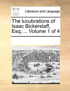 The lucubrations of Isaac Bickerstaff, Esq; ...  Volume 1 of 4 by See Notes Multiple Contributors (9781170253762) - PaperBack - Reference