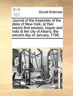 Journal of the Assembly of the state of New-York; at their twenty-first session, began and held at the city of Albany, the second day of January, 1798. by See Notes Multiple Contributors (9781170253977) - PaperBack - Social Sciences Sociology