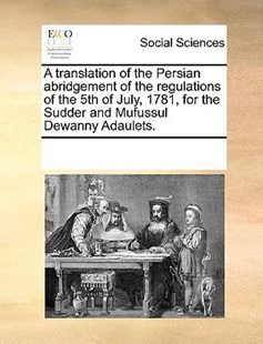 A translation of the Persian abridgement of the regulations of the 5th of July, 1781, for the Sudder and Mufussul Dewanny Adaulets. by See Notes Multiple Contributors (9781170254097) - PaperBack - Social Sciences Sociology