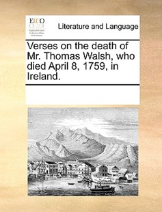 Verses on the death of Mr. Thomas Walsh, who died April 8, 1759, in Ireland. by See Notes Multiple Contributors (9781170254936) - PaperBack - Reference