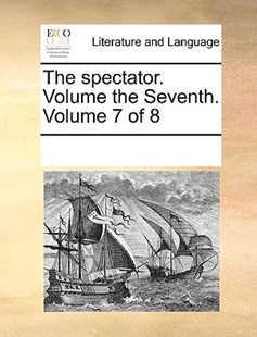 The spectator.  Volume the Seventh.  Volume 7 of 8 by See Notes Multiple Contributors (9781170255100) - PaperBack - Reference