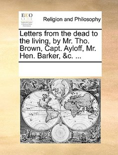 Letters from the dead to the living, by Mr. Tho. Brown, Capt. Ayloff, Mr. Hen. Barker, &c. ... by See Notes Multiple Contributors (9781170255292) - PaperBack - Religion & Spirituality