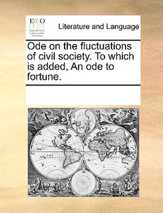 Ode on the fluctuations of civil society. To which is added, An ode to fortune. by See Notes Multiple Contributors (9781170255537) - PaperBack - Reference