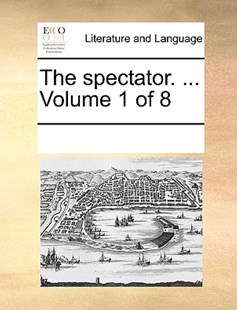 The spectator. ...  Volume 1 of 8 by See Notes Multiple Contributors (9781170255629) - PaperBack - Reference