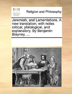 Jeremiah, and Lamentations. A new translation; with notes critical, philological, and explanatory. By Benjamin Blayney, ... by See Notes Multiple Contributors (9781170256930) - PaperBack - Religion & Spirituality