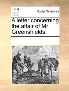 A letter concerning the affair of Mr Greenshields. by See Notes Multiple Contributors (9781170257470) - PaperBack - Social Sciences Sociology