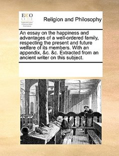 An essay on the happiness and advantages of a well-ordered family, respecting the present and future welfare of its members. With an appendix, &c. &c. Extracted from an ancient writer on this subject. by See Notes Multiple Contributors (9781170257975) - PaperBack - Religion & Spirituality