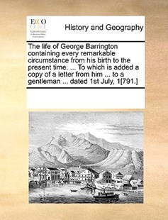 The life of George Barrington containing every remarkable circumstance from his birth to the present time. ... To which is added a copy of a letter from him ... to a gentleman ... dated 1st July, 1[791.] by See Notes Multiple Contributors (9781170258163) - PaperBack - History Modern