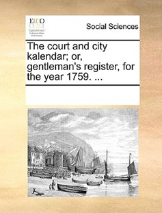 The court and city kalendar; or, gentleman's register, for the year 1759. ... by See Notes Multiple Contributors (9781170258187) - PaperBack - Social Sciences Sociology