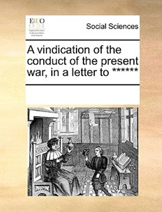 A vindication of the conduct of the present war, in a letter to ****** by See Notes Multiple Contributors (9781170258194) - PaperBack - Social Sciences Sociology