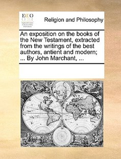 An exposition on the books of the New Testament, extracted from the writings of the best authors, antient and modern; ... By John Marchant, ... by See Notes Multiple Contributors (9781170258408) - PaperBack - Religion & Spirituality