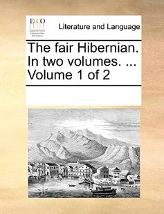 The fair Hibernian. In two volumes. ...  Volume 1 of 2 by See Notes Multiple Contributors (9781170260128) - PaperBack - Reference