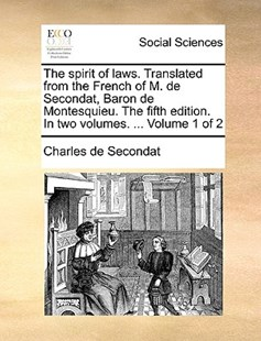 The Spirit of Laws. Translated from the French of M. de Secondat, Baron de Montesquieu. the Fifth Edition. in Two Volumes. ... Volume 1 of 2 by Charles de Secondat (9781170366714) - PaperBack - Social Sciences Sociology