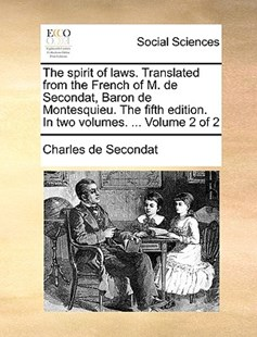 The Spirit of Laws. Translated from the French of M. de Secondat, Baron de Montesquieu. the Fifth Edition. in Two Volumes. ... Volume 2 of 2 by Charles de Secondat (9781170366721) - PaperBack - Social Sciences Sociology