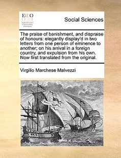 The Praise of Banishment, and Dispraise of Honours by Virgilio Marchese Malvezzi (9781170368176) - PaperBack - Social Sciences Sociology