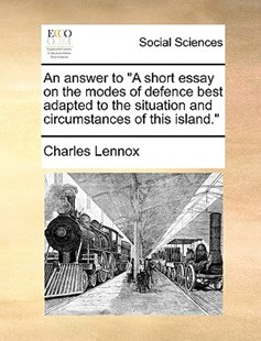 "An Answer to ""A Short Essay on the Modes of Defence Best Adapted to the Situation and Circumstances of This Island."" by Charles Lennox (9781170368237) - PaperBack - Social Sciences Sociology"