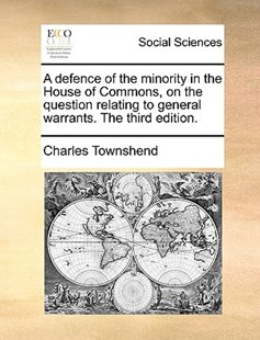 A Defence of the Minority in the House of Commons, on the Question Relating to General Warrants. the Third Edition. by Charles Townshend (9781170368541) - PaperBack - Social Sciences Sociology