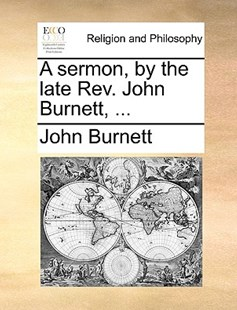 A Sermon, by the Late Rev. John Burnett, ... by John Burnett (9781170369470) - PaperBack - Religion & Spirituality