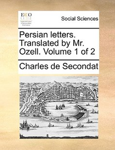 Persian Letters. Translated by Mr. Ozell. Volume 1 of 2 by Charles de Secondat (9781170369906) - PaperBack - Social Sciences Sociology