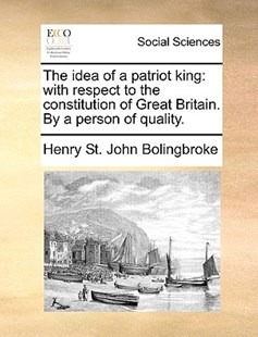 The Idea of a Patriot King by Henry St John Bolingbroke (9781170370889) - PaperBack - Social Sciences Sociology