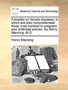 A Treatise on Female Diseases by Henry Manning MD (9781170372449) - PaperBack - Reference Medicine