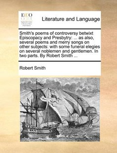 Smith's Poems of Controversy Betwixt Episcopacy and Presbytry by Robert Smith (9781170374146) - PaperBack - Reference