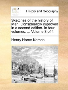 Sketches of the History of Man. Considerably Improved in a Second Edition. in Four Volumes. ... Volume 3 of 4 by Henry Home Kames (9781170375464) - PaperBack - History Modern