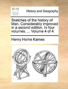 Sketches of the History of Man. Considerably Improved in a Second Edition. in Four Volumes. ... Volume 4 of 4 by Henry Home Kames (9781170375471) - PaperBack - History Modern