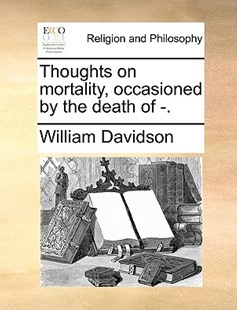 Thoughts on Mortality, Occasioned by the Death of -. by William Davidson Dr (9781170375525) - PaperBack - Religion & Spirituality