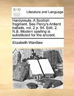 Hardyknute. a Scottish Fragment. See Percy's Antient Ballads, Vol. 2 P. 94. Edit. 2. N.B. Modern Spelling Is Substituted for the Ancient. by Elizabeth Wardlaw (9781170376317) - PaperBack - Reference