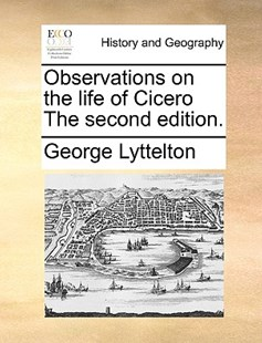 Observations on the Life of Cicero the Second Edition. by George Lyttelton (9781170376447) - PaperBack - History Modern
