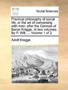 Practical Philosophy of Social Life; Or the Art of Conversing with Men by Adolf Knigge Fre (9781170376546) - PaperBack - Social Sciences Sociology