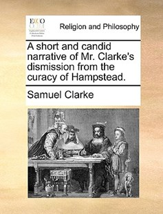 A Short and Candid Narrative of Mr. Clarke's Dismission from the Curacy of Hampstead. by Samuel Clarke (9781170376768) - PaperBack - Religion & Spirituality