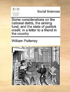 Some Considerations on the National Debts, the Sinking Fund, and the State of Publick Credit by William Pulteney (9781170377673) - PaperBack - Social Sciences Sociology