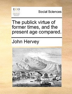 The Publick Virtue of Former Times, and the Present Age Compared. by John Hervey (9781170377710) - PaperBack - Social Sciences Sociology